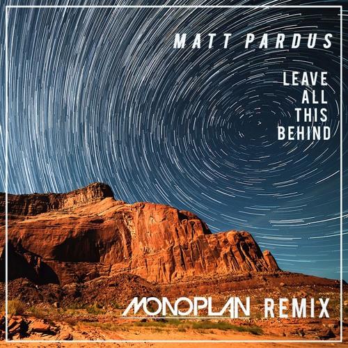 Matt Pardus - Leave All This Behind (Monoplan Remix)